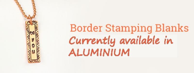 New Border Stamping Blanks - available in Aluminium