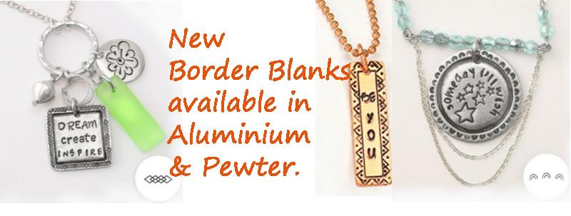 New Border Stamping Blanks - available in Aluminium and Pewter