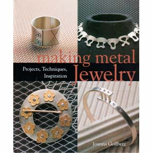 Making Metal Jewellery - Projects, Techniques, Inspiration - Joanna Gollberg