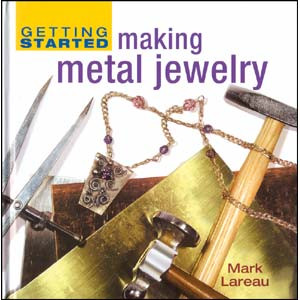 Getting Started Making Metal Jewellery - Mark Lareau