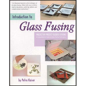 Introduction to Glass Fusing - by Petra Kaiser