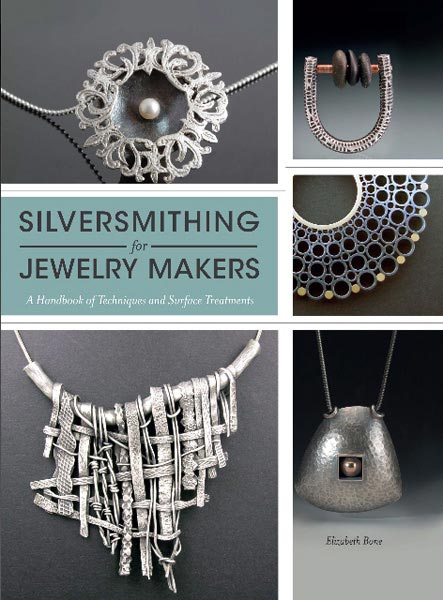 Silversmithing for Jewellery Makers - A Handbook of Techniques and Surface Treatments - Elizabeth Bone