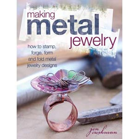 Making Metal Jewellery - How to Stamp, Forge, Form and Fold Metal Jewelry Designs - Jen Cushman