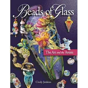 Beads of Glass ~ The Art and the Artists - by Cindy Jenkins