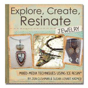 Explore, Create, Resinate, Mixed Media Techniques using ICE Resin® by Jen Cushman