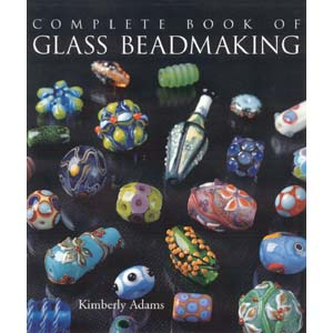 The Complete Book of Glass Beadmaking - by Kimberley Adams