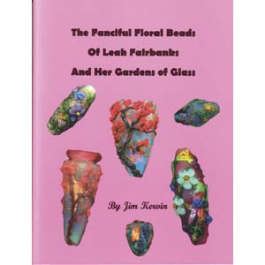 The Fanciful Floral Beads of Leah Fairbanks and her Gardens of Glass - by Jim Kerwin