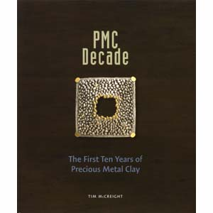 PMC Decade ~ The First Ten Years of Precious Metal Clay - by Tim McCreight