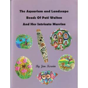 The Aquarium and Landscape Beads of Pati Walton and her Intricate Murrine - by Jim Kerwin